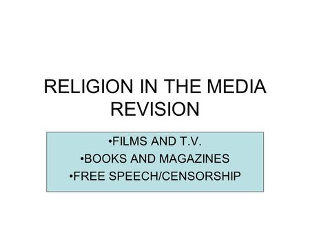 RELIGION IN THE MEDIA REVISION FILMS AND T.V. BOOKS AND MAGAZINES FREE SPEECH/CENSORSHIP.