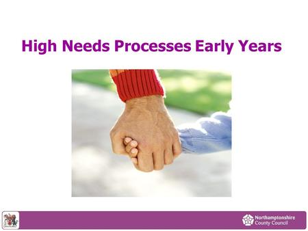 High Needs Processes Early Years. Contents What is High Needs Funding? - Slide 3 Funding data – Slide 4 What is High Needs Panel? – Slide 5 What Does.