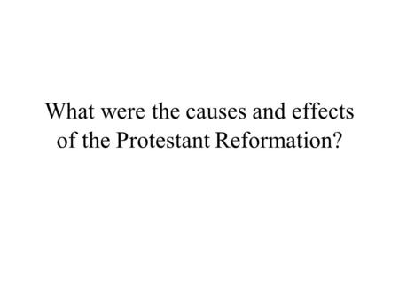 What were the causes and effects of the Protestant Reformation?