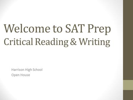 Welcome to SAT Prep Critical Reading & Writing Harrison High School Open House.