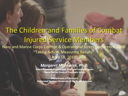 The Children and Families of Combat Injured Service Members The Children and Families of Combat Injured Service Members Navy and Marine Corps Combat &
