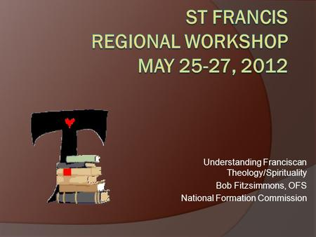 St Francis Regional Workshop May 25-27, 2012