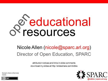 @txtbks | sparc.arl.org educational resources Nicole Allen Director of Open Education, SPARC attribution notices and links in slide.
