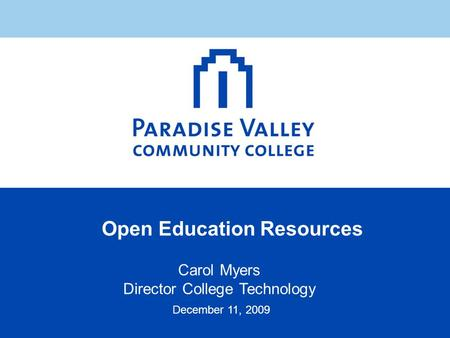Open Education Resources Carol Myers Director College Technology December 11, 2009.