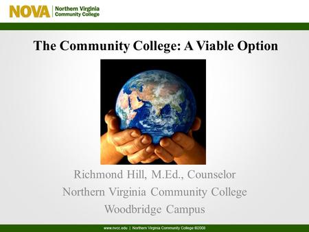The Community College: A Viable Option Richmond Hill, M.Ed., Counselor Northern Virginia Community College Woodbridge Campus.
