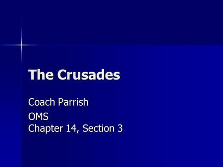 The Crusades Coach Parrish OMS Chapter 14, Section 3.
