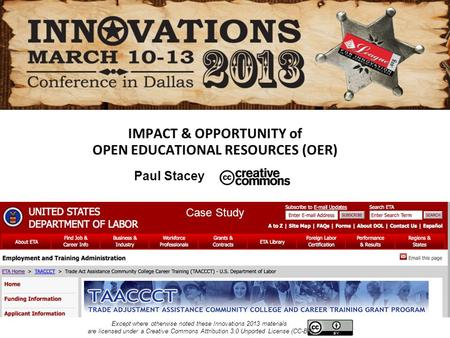 IMPACT & OPPORTUNITY of OPEN EDUCATIONAL RESOURCES (OER) Case Study Paul Stacey Except where otherwise noted these Innovations 2013 materials are licensed.
