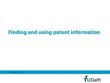 15 September 20151 Finding and using patent information.