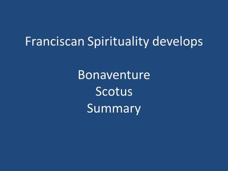 Franciscan Spirituality develops Bonaventure Scotus Summary.