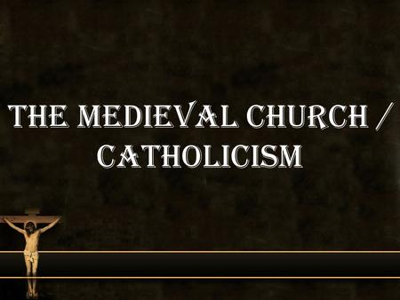 The Medieval Church / Catholicism. Medieval Church Quick Write: Why do you think the Catholic Church during the Middle Ages held so much power?