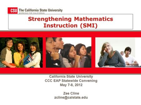 Strengthening Mathematics Instruction (SMI) California State University CCC EAP Statewide Convening May 7-8, 2012 Zee Cline