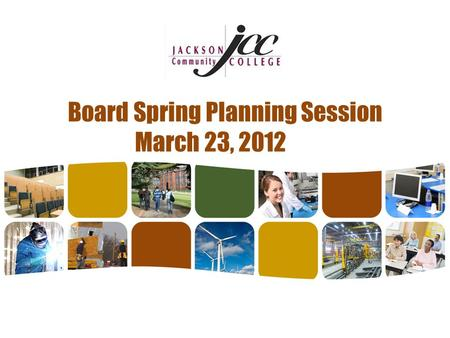 Board Spring Planning Session March 23, 2012. Assumptions: Environmental Scan.