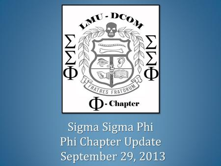 Sigma Sigma Phi Phi Chapter Update September 29, 2013.