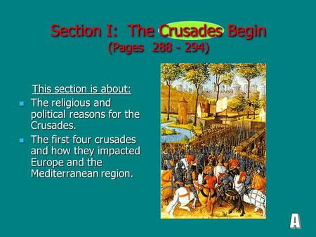 Section I: The Crusades Begin (Pages 288 - 294) This section is about: This section is about: The religious and political reasons for the Crusades. The.