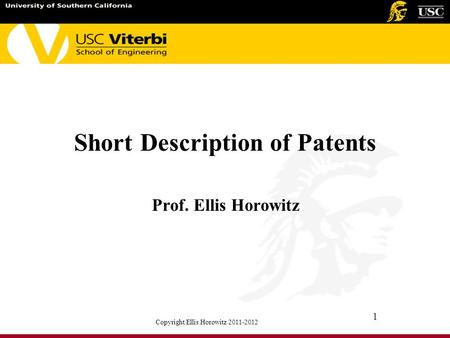 Copyright Ellis Horowitz 2011-2012 1 Short Description of Patents Prof. Ellis Horowitz.