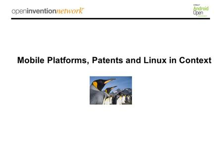 Mobile Platforms, Patents and Linux in Context. Agenda –Realities that Shape the Context for Android and Other OSS Platforms –Global Markets & Actors.