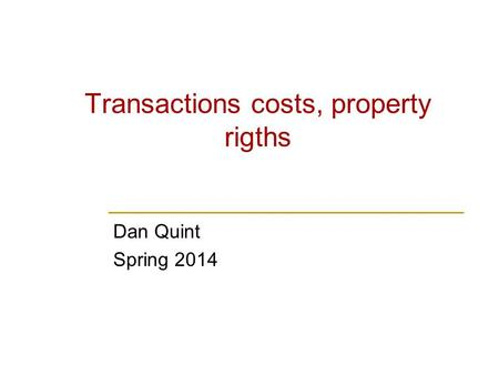 Transactions costs, property rigths Dan Quint Spring 2014.