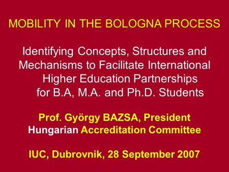MOBILITY IN THE BOLOGNA PROCESS Identifying Concepts, Structures and Mechanisms to Facilitate International Higher Education Partnerships for B.A, M.A.