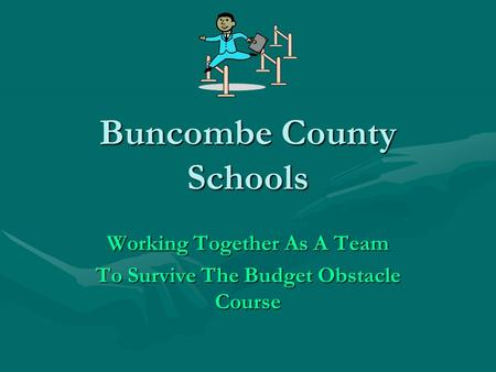 Buncombe County Schools Working Together As A Team To Survive The Budget Obstacle Course.