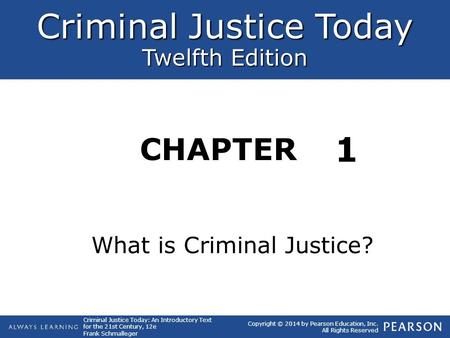 Criminal Justice Today Twelfth Edition CHAPTER Criminal Justice Today: An Introductory Text for the 21st Century, 12e Frank Schmalleger Copyright © 2014.