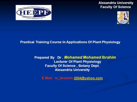 Alexandria University Faculty Of Science Practical Training Course In Applications Of Plant Physiology Prepared By Dr. Mohamed Mohamed Ibrahim Lecturer.