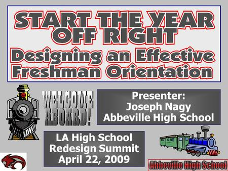 LA High School Redesign Summit April 22, 2009 Presenter: Joseph Nagy Abbeville High School.