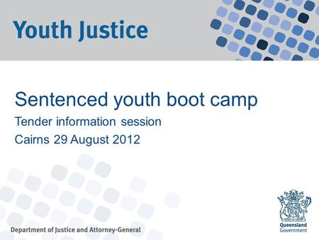 Sentenced youth boot camp Tender information session Cairns 29 August 2012.