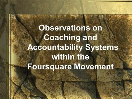 Observations on Coaching and Accountability Systems within the Foursquare Movement.