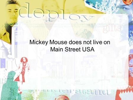 Mickey Mouse does not live on Main Street USA  Personal  Shared  Systemic.