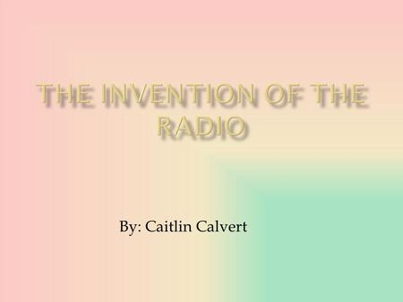 By: Caitlin Calvert.  The radio is a device that is used to listen to music, weather reports, radio shows, and the news.  The radio is used for many.