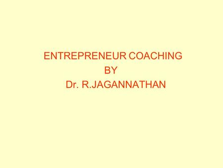 ENTREPRENEUR COACHING BY Dr. R.JAGANNATHAN. TOPICS FOR DISCUSSION AND INTERACTION BUSINESS LINE IDENTIFICATION IDENTIFYING THE CHALLENGES IN THE MARKET.