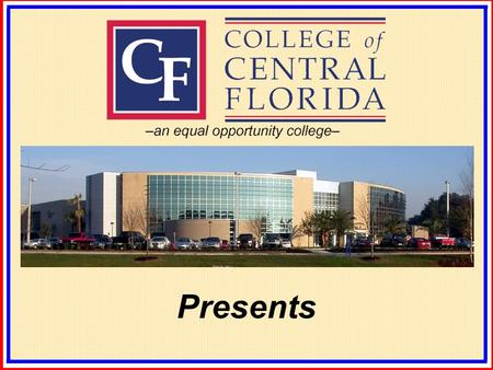 Presents. Retooling and Refueling Workforce Connection College of Central Florida Donnah Ross and Bryan Sykes College of Central Florida Presented by: