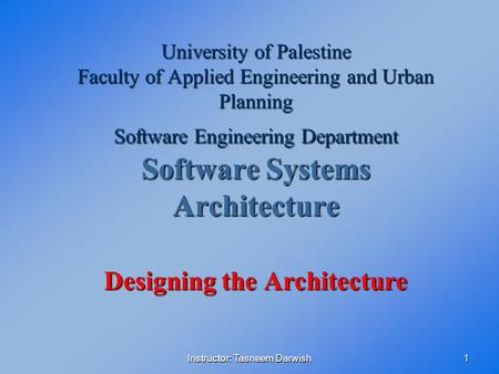 Instructor: Tasneem Darwish1 University of Palestine Faculty of Applied Engineering and Urban Planning Software Engineering Department Software Systems.