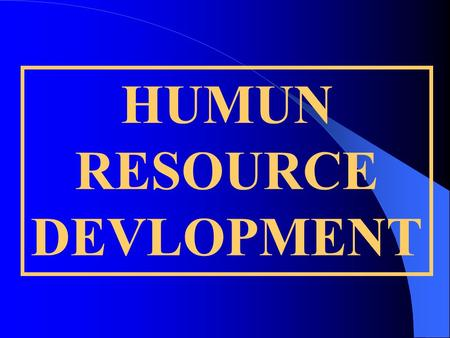 HUMUN RESOURCE DEVLOPMENT. THE CONCEPT HUMAN RESOURCE DEVELOPMENT IN THE ORGANIZATION CONTEXT IS THE PROCESS BY WHICH EMPLOYEES IN AN ORGANIZATION ARE.