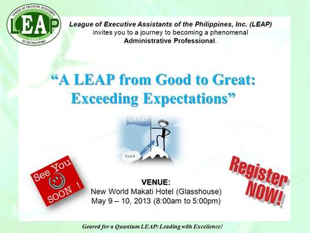 League of Executive Assistants of the Philippines, Inc. (LEAP) invites you to a journey to becoming a phenomenal Administrative Professional. Geared for.