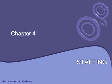 Chapter 4 STAFFING By :Nasser A. Kadasah. Chapter 5 will cover: 4.1 PERSONAL MANAGEMENT 4.3 ESTABLISHING ORGANIZATION STRUCTURE 4.4 RECRUITMENT AND SELECTION.