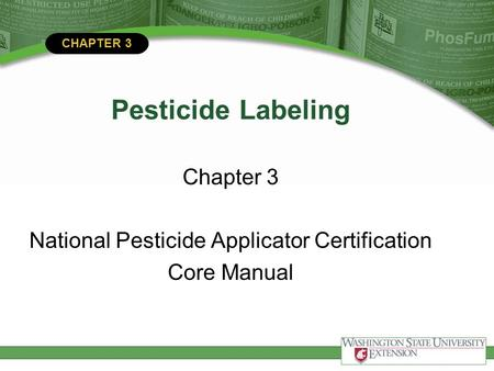 CHAPTER 3 Pesticide Labeling Chapter 3 National Pesticide Applicator Certification Core Manual.