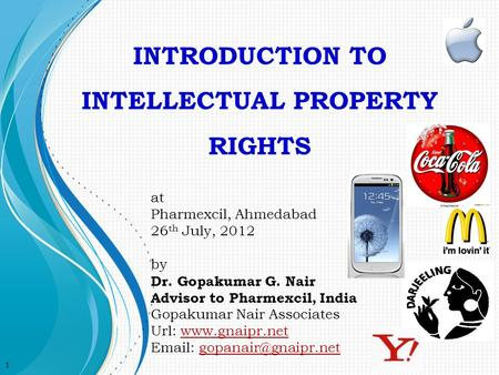 INTRODUCTION TO INTELLECTUAL PROPERTY RIGHTS at Pharmexcil, Ahmedabad 26 th July, 2012 by Dr. Gopakumar G. Nair Advisor to Pharmexcil, India Gopakumar.