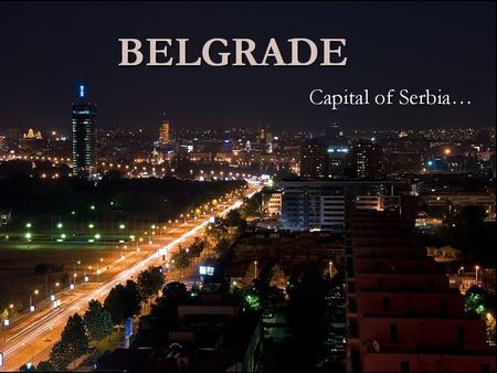 BELGRADE Capital of Serbia…. General Belgrade is the capital of Serbia Belgrade is the capital of Serbia It has about 2 million inhabitants It has about.