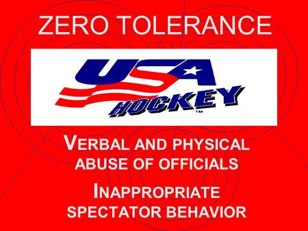 V ERBAL AND PHYSICAL ABUSE OF OFFICIALS I NAPPROPRIATE SPECTATOR BEHAVIOR ZERO TOLERANCE.