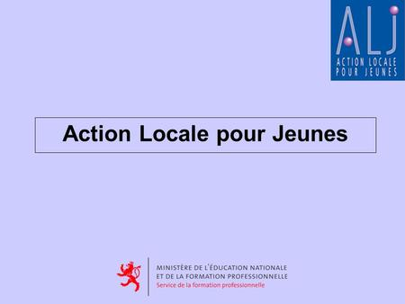 Action Locale pour Jeunes. Its goal is to support youth and young adults in the period of their transition from School to occupational life.
