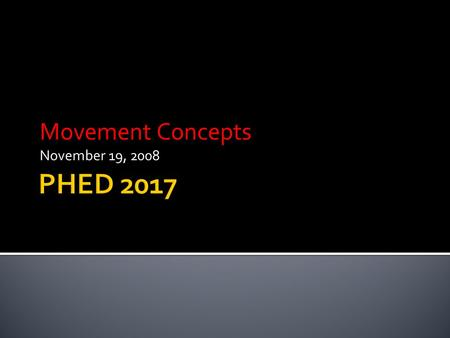 Movement Concepts November 19, 2008. Consider your fundamental motor skill presentation Write a reflection on it NOW, considering: – Effective use of.