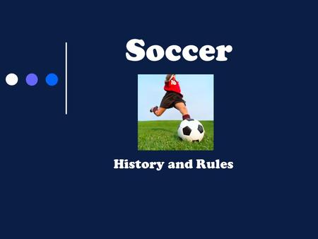 Soccer History and Rules Soccer ' s Beginnings The origin of soccer can be found in every corner of geography and history. The Chinese, Japanese, Italian,