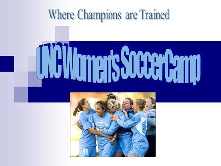 Types of camps Location Chapel Hill, N. Carolina Why? Comfortable college campus Variety of soccer fields Dorm rooms available Cafeteria with an assortment.