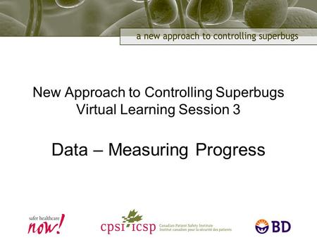 New Approach to Controlling Superbugs Virtual Learning Session 3 Data – Measuring Progress.