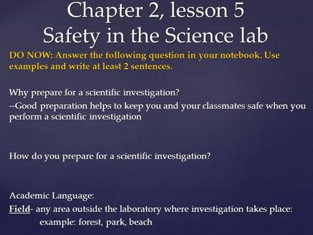 DO NOW: Answer the following question in your notebook. Use examples and write at least 2 sentences. Why prepare for a scientific investigation? --Good.