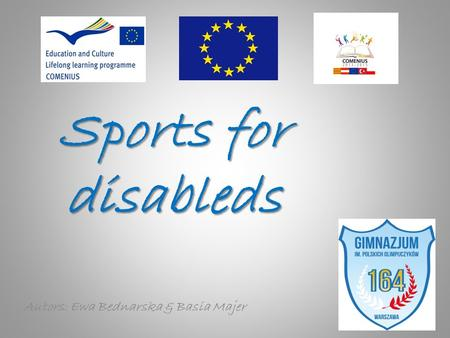 Sports for disableds Autors: Ewa Bednarska & Basia Majer.