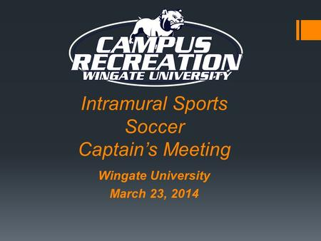 Intramural Sports Soccer Captain's Meeting Wingate University March 23, 2014.