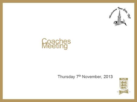 Coaches Meeting Thursday 7 th November, 2013.  Overview  Where we are?  Good Practice  The Future Game  HTC Philosophy  Going Forward Coaches Meeting.