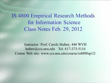 IS 4800 Empirical Research Methods for Information Science Class Notes Feb. 29, 2012 Instructor: Prof. Carole Hafner, 446 WVH Tel: 617-373-5116.